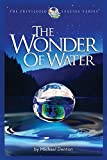 The Wonder of Water: Water's Profound Fitness for Life on Earth and Mankind (The Privileged Species Series)
