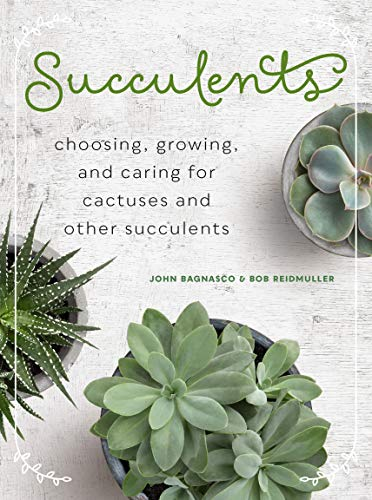 Succulents: Choosing, Growing, and Caring for Cactuses and other Succulents