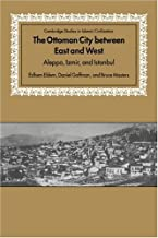 The Ottoman City between East and West: Aleppo, Izmir, and Istanbul (Cambridge Studies in Islamic Civilization)
