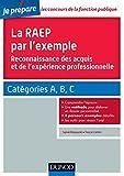 La RAEP par l'exemple - Comprendre l'esprit de la RAEP, rédiger mon dossier, réussir l'oral - Comprendre l'esprit de la RAEP, rédiger mon dossier, réussir l'oral