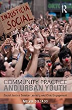 Community Practice and Urban Youth: Social Justice Service-Learning and Civic Engagement