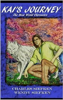 Kai's Journey (The New World Chronicles Book 1) by [Charles Siefken, Wendy Siefken, Daniel Peyton]