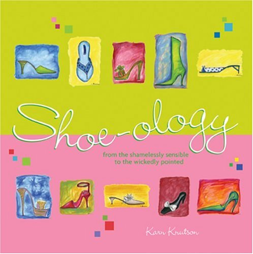Shoe-Ology: From the Shamelessly Sensible to the Wickeddly Pointed: From the Shamelessly Sensible to the Wickedly Pointed