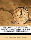 Les Crimes Des Empereurs Turcs, Depuis Osman I Jusqu'à Sélim Iv,: Avec Gravures... (French Edition)