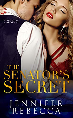 The Senator's Secret (A Presidential Affair Book 1) by [Jennifer Rebecca, Uplifting Designs, Kayla Robichaux]