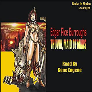 Thuvia, Maid of Mars     Mars Series #4              By:                                                                                                                                 Edgar Rice Burroughs                               Narrated by:                                                                                                                                 Gene Engene                      Length: 5 hrs and 15 mins     140 ratings     Overall 4.2