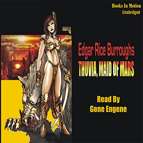 Thuvia, Maid of Mars     Mars Series #4              By:                                                                                                                                 Edgar Rice Burroughs                               Narrated by:                                                                                                                                 Gene Engene                      Length: 5 hrs and 15 mins     143 ratings     Overall 4.2