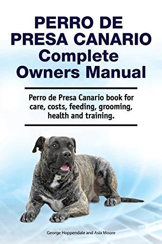 Perro de Presa Canario Complete Owners Manual. Perro de Presa Canario book...