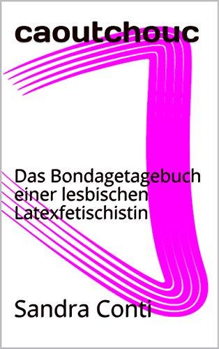caoutchouc: Das Bondagetagebuch einer lesbischen Latexfetischistin (Weiße Reihe 2)
