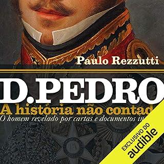 D. Pedro: a história não contada                   By:                                                                                                                                 Paulo Rezzuti                               Narrated by:                                                                                                                                 Helio Barcia                      Length: 15 hrs and 51 mins     9 ratings     Overall 4.7