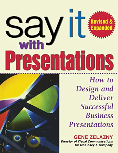 Say It with Presentations: How to Design and Deliver Successful Business Presentations, Revised & Ex