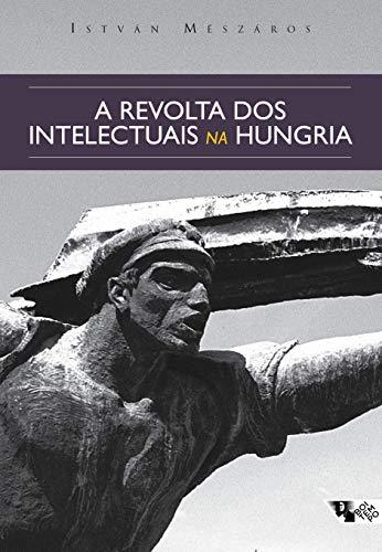 A revolta dos intelectuais na Hungria: Dos debates sobre Lukács e Tibor Déry ao Círculo Petöfi