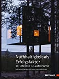 Nachhaltigkeit als Erfolgsfaktor in Hotellerie & Gastronomie: Ein Praxisbuch für