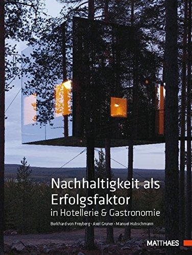 Nachhaltigkeit als Erfolgsfaktor in Hotellerie & Gastronomie: Ein Praxisbuch für Hotellerie und Gastronomie
