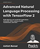 Advanced Natural Language Processing with TensorFlow 2: Build effective real-world NLP applications using NER, RNNs, seq2seq models, Transformers, and more