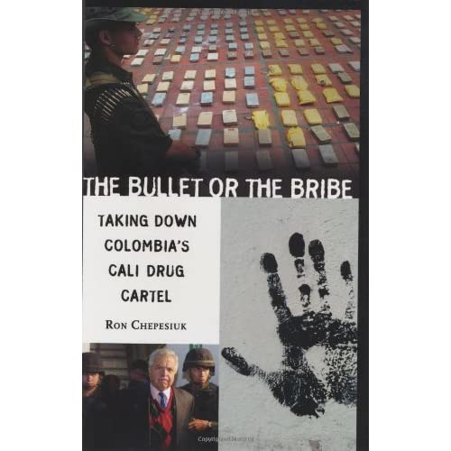 The Bullet or the Bribe: Taking Down Colombias Cali Drug Cartel