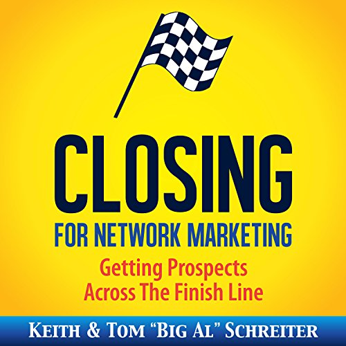 Closing for Network Marketing     Helping Our Prospects Cross the Finish Line              By:                                                                                                                                 Keith Schreiter,                                                                                        Tom