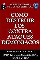 Como Destruir los Contraataques Demoniacos: Armas Poderosas de Guerra Espiritual