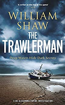 The Trawlerman: a Dungeness mystery starring DS Alexandra Cupidi by [William Shaw]