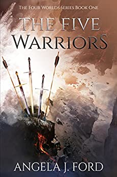 The Five Warriors: A Sword & Sorcery Epic Fantasy (The Four Worlds Series Book 1) by [Angela J. Ford]
