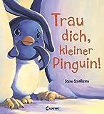 Trau dich, kleiner Pinguin!: Bilderbuch über Mut und Selbstbewusstsein für Kinder ab 4 Jahre