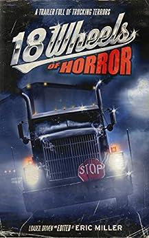 18 Wheels of Horror: A Trailer Full of Trucking Terrors by [Ray Garton, Del Howison, Edward M. Erdelac, John Palisano, Brad C. Hodson, Hal Bodner, Janet Joyce Holden, Michael Paul Gonzalez, Eric Miller]