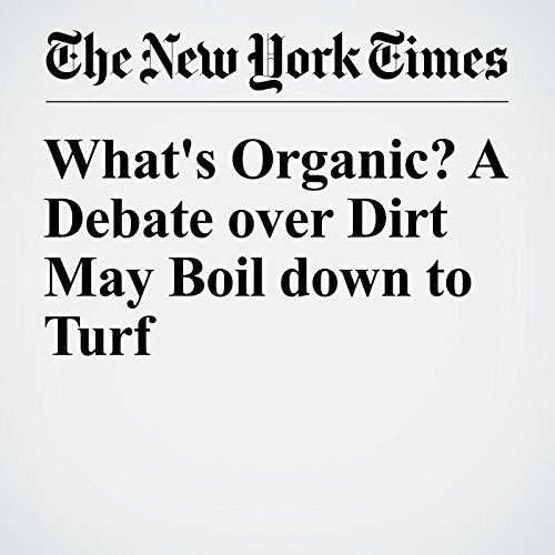 What's Organic? A Debate Over Dirt May Boil Down to Turf  cover art