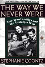 The Way We Never Were: American Families and the Nostalgia Trap by Stephanie Coontz (15-Sep-1993) Paperback
