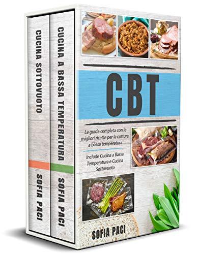 """CBT: La guida completa con le migliori ricette per la cottura a bassa temperatura. Include """"Cucina a Bassa Temperatura"""" e """"Cucina Sottovuoto"""" (Italian Edition)"""