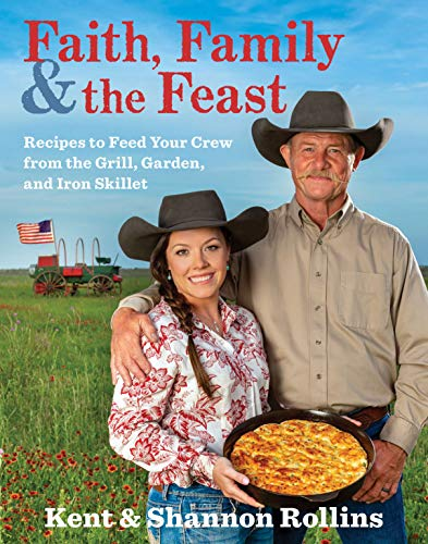 Faith, Family & the Feast: Recipes to Feed Your Crew from the Grill, Garden, and Iron Skillet (English Edition)