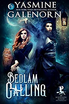 Bedlam Calling: A Bewitching Bedlam Anthology by [Yasmine Galenorn]