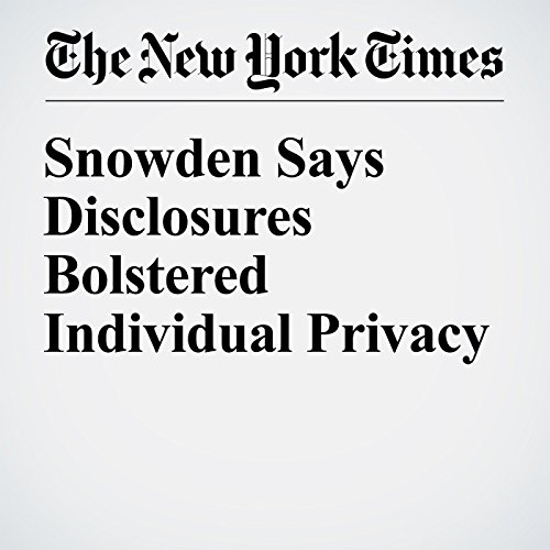 Snowden Says Disclosures Bolstered Individual Privacy audiobook cover art