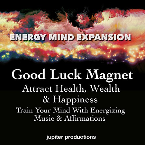 Good Luck Magnet, Attract Health, Wealth & Happiness audiobook cover art