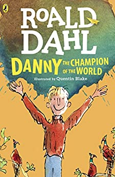 Danny the Champion of the World by [Roald Dahl, Quentin Blake]