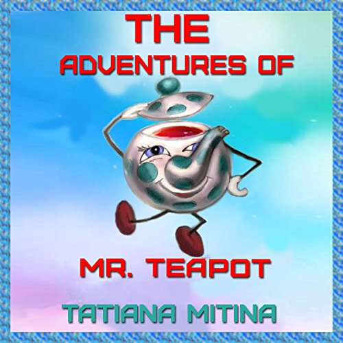 The Adventures of Mr. Teapot audiobook cover art