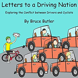 Letters to a Driving Nation: Exploring the Conflict Between Drivers and Cyclists                   By:                                                                                                                                 Bruce Butler                               Narrated by:                                                                                                                                 Bruce Butler                      Length: 2 hrs and 3 mins     Not rated yet     Overall 0.0