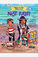 What to Do When It's Not Fair: A Kid's Guide to Handling Envy and Jealousy (What-to-Do Guides for Kids) Kindle Edition
