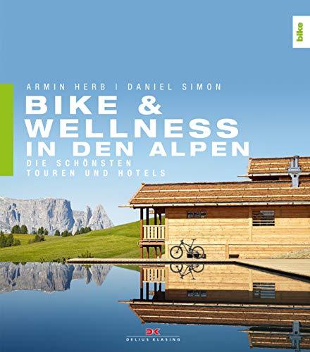 Bike & Wellness in den Alpen: Die schönsten Touren und Hotels