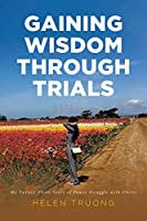 Gaining Wisdom Through Trials: My Twenty-Three Years of Power Struggle with Christ