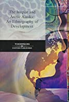 The Inupiat and Arctic Alaska: An Ethnography of Development (Case Studies in Cultural Anthropology)