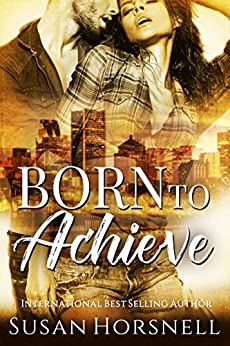 Born to Achieve (Born Series Book 3) by [Susan Horsnell]
