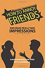 How To Annoy Friends and Make Really Bad Impressions: A Book of My Really Bad Jokes