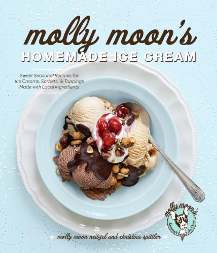 Molly Moon's Homemade Ice Cream: Sweet Seasonal Recipes for Ice Creams, Sorbets, and Toppings Made with Local Ingredients (English Edition)