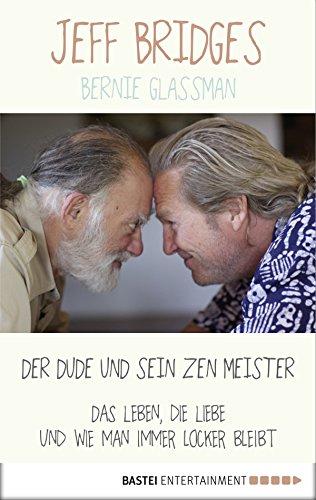 Der Dude und sein Zen Meister: Das Leben, die Liebe und wie man immer locker bleibt