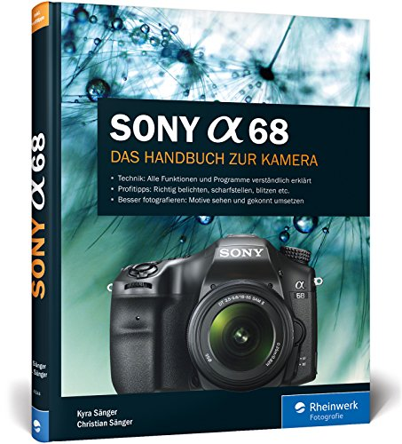 Sony A68: 100{20315ec3da45f3608e42f21b367ac40cf134095fb73aa1208c6e7a26bf0aa44f} Praxiswissen und Expertentipps zu Ihrer Kamera