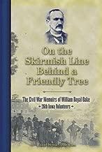 On the Skirmish Line Behind a Friendly Tree: The Civil War Memoirs of William Royal Oake, 26th Iowa Volunteers