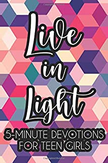 Live In Light 5-Minute Devotions For Teen Girls: Devotional Diary For Young Women, A Teenager's Journal For Prayer, Praise...
