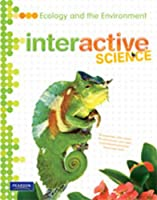 Middle Grade Science 2011 Ecology and the Environment: Student Edition (Interactive Science)