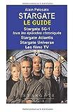 Stargate le guide - Stargate SG-1 : tous les épisodes chroniqués ! Stargate Atlantis - Stargate Universe - Les films TV