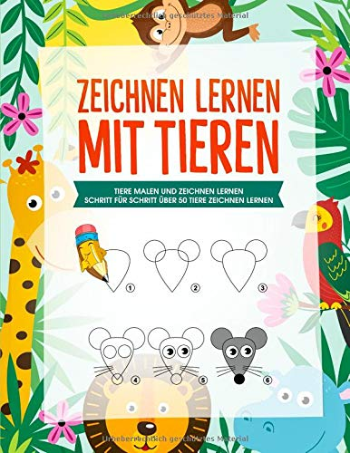 Zeichnen lernen mit Tieren: Tiere Malen und Zeichnen lernen für Kinder - über 50 Tiere zeichnen lernen mit einfachen Schritt für Schritt Anleitungen